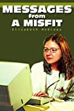 Messages from a Misfit, Elizabeth Andrews, 0595250602