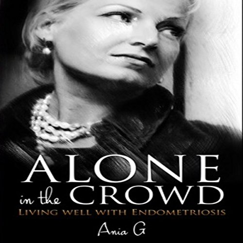 Alone in the Crowd: Living Well with Endometriosis