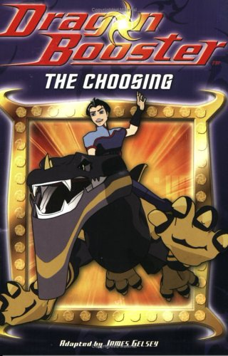 Dragon Booster: The Choosing (Dragon Booster, Book 1)