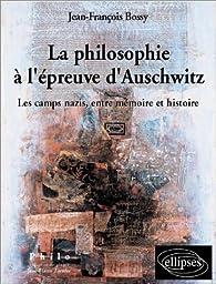 La philosophieà l'épreuve d'Auschwitz : Les camps nazis, entre Mémoire et Histoire par Jean-François Bossy