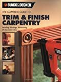 Black & Decker The Complete Guide to Trim and Finish Carpentry: Installing Moldings, Wainscoting and Decorative Trim (Black & Decker Complete Guide)
