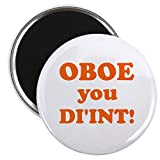 CafePress OBOE you DI\'INT Magnet - Standard