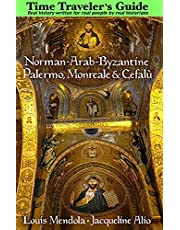 The Time Traveler's Guide to Norman-Arab-Byzantine Palermo, Monreale and Cefalù
