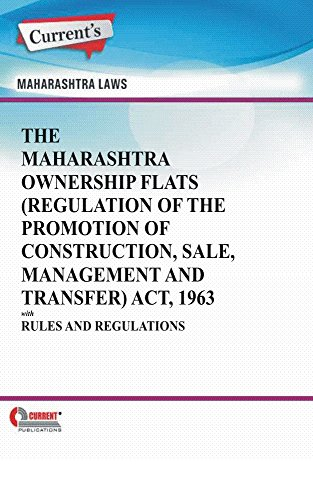 The Maharashtra Ownership Flats (Regulation of the Promotion of Construction, Sale, Management and Transfer) Act, 1963 with Rules and Regulations (Transfer Kindle Ownership)