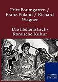 Die Hellenistisch-Römische Kultur, Fritz Baumgarten, 3864441528