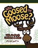 Who Goosed the Moose?, Ed Fischer, 1591931428