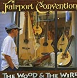 Wood & The Wire by FAIRPORT CONVENTION (2005-08-02)