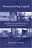 Democratizing Capital : The History, Law, and Reform of the Community Reinvestment Act, Marsico, Richard, 0890893292