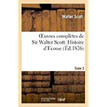 OEUVRES COMPLETES DE SIR WALTER SCOTT. TOME 3 HISTORE D'ECOSSE. T3