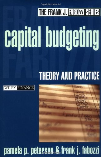 Download Capital Budgeting: Theory and Practice (Frank J. Fabozzi Series) Pdf