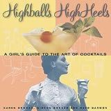 Highballs High Heels, Karen Brooks and Gideon Bosker, 0811830179