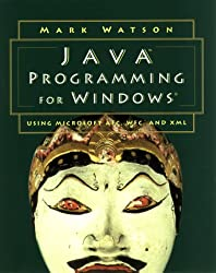 Java Programming for Windows: Using Microsoft Afc, Wfc, and Xml