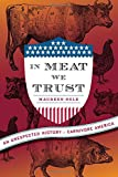 In Meat We Trust: An Unexpected History of Carnivore America