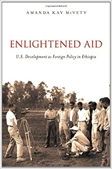 Enlightened Aid: U.S. Development as Foreign Policy in Ethiopia