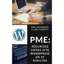 PME : sécurisez votre site Wordpress en 15 minutes (Sécurité Internet PME & Indépendants) (French Edition)