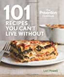 101 Recipes You Can't Live Without, Lori Powell and Prevention Magazine Editors, 1609619420