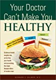 Your Doctor Can't Make You Healthy, Bernard E. Bulwer, 0972553207