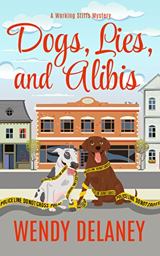 - Dogs, Lies, and Alibis: A Humorous Cozy Mystery (A Working Stiffs Mystery Book 5)