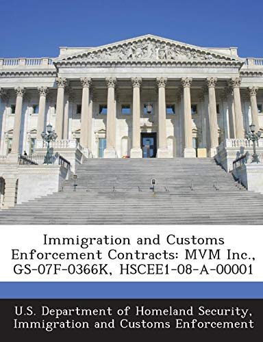Immigration and Customs Enforcement Contracts: MVM Inc.,  GS-07F-0366K, HSCEE1-08-A-00001