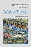Approaches to Teaching the Works of Ngũgĩ wa