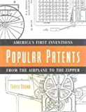 Popular Patents: America's First Inventions from the Airplane to the Zipper