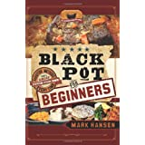 Black Pot For Beginners: Sure-Fire Methods to Get a Great Dutch Oven Dish Every Time
