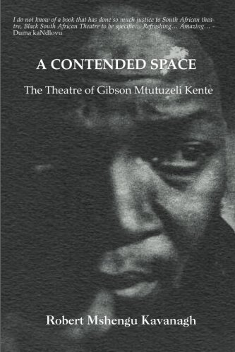 A Contended Space: The Theatre of Gibson Mtutuzeli Kente