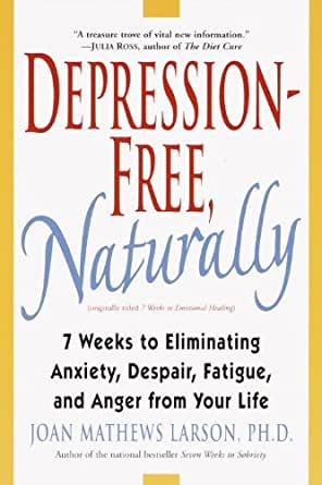Depression-Free, Naturally: 7 Weeks to Eliminating Anxiety ...