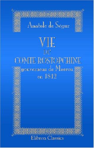 Download Vie du comte Rostopchine, gouverneur de Moscou en 1812 (French Edition) pdf