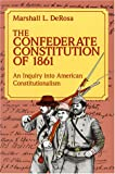 The Confederate Constitution of 1861, Marshall L. DeRosa, 0826208126