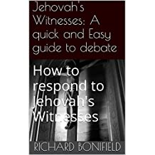 Jehovah's Witnesses: A quick and Easy guide to debate: How to respond to Jehovah's Witnesses