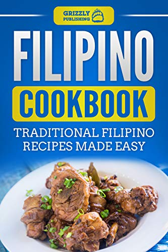 Filipino Cookbook: Traditional Filipino Recipes Made Easy by Grizzly Publishing