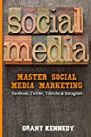 Social Media: Master Social Media Marketing – Facebook, Twitter, YouTube & Instagram Front Cover