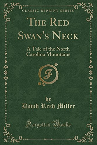 The Red Swan's Neck: A Tale of the North Carolina Mountains (Classic Reprint) Classic Swan Neck