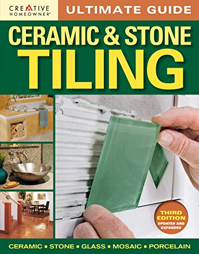 Ultimate Guide: Ceramic & Stone Tiling, 3rd Edition (Creative Homeowner) Ceramic, Stone, Glass, Mosaic, Porcelain (Home Improvement)