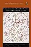 img - for In Search of Common Ground on Abortion: From Culture War to Reproductive Justice (Gender in Law, Culture, and Society) book / textbook / text book