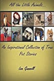 All the Little Animals: An Inspirational Collection of True Pet Stories
