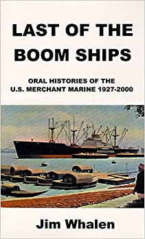 Last of the Boom Ships: Oral Histories of the U.S. Merchant Marine 1927-2000