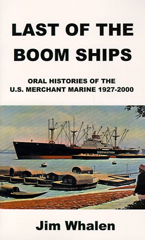 Conclusive of the Boom Ships: Oral Histories of the U.S. Merchant Marine 1927-2000