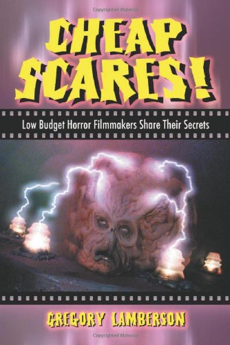 (Cheap Scares!: Low Budget Horror Filmmakers Share Their Secrets)