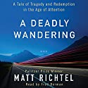 A Deadly Wandering: A Tale of Tragedy and Redemption in the Age of Attention Audiobook by Matt Richtel Narrated by Fred Berman