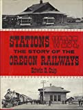 img - for Stations West: The Story of the Oregon Railways book / textbook / text book