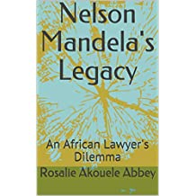 Nelson Mandela's Legacy: An African Lawyer's Dilemma