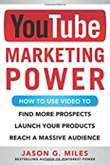 YouTube Marketing Power: How to Use Video to Find More Prospects, Launch Your Products, and Reach a Massive Audience Paperback
