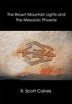 The Brown Mountain Lights and The Mesozoic Phoenix by [R. Caines]