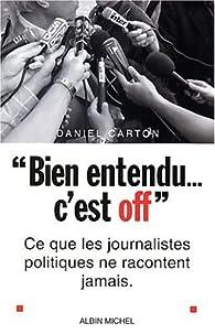 4b20da2513972f Bien entendu, c est off   Ce que les journalistes politiques ne vous  racontent