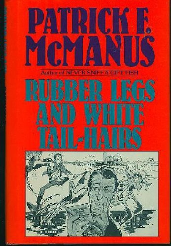 Rubber Legs and White Tail-Hairs, McManus, Patrick F.