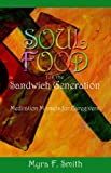 Soul Food for the Sandwich Generation, Myra F. Smith, 1880292661