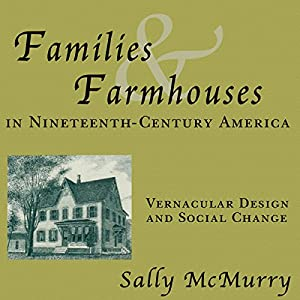 Families and Farmhouses in Nineteenth-Century Amerca: Vernacular Design and Social Change Audiobook
