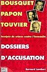 Dossiers d'accusation. Bousquet, Papon, Touvier : inculpés de crimes contre l'humanité par Lambert